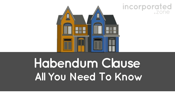 Habendum Clause (Best Overview All You Need To Know)