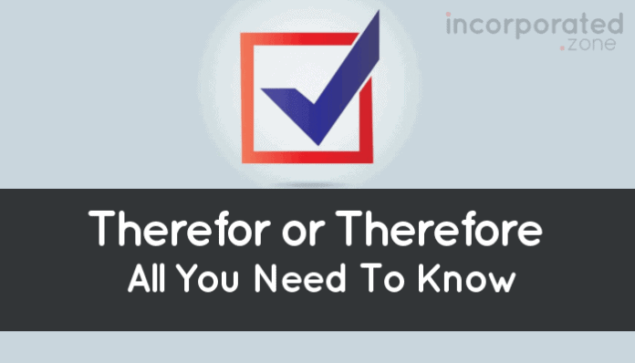 Therefor or Therefore (What's The Difference And How To Use It)